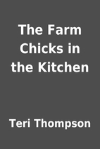 The Farm Chicks in the Kitchen by Teri…