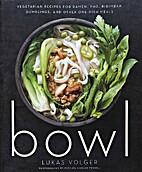 Bowl: Vegetarian Recipes for Ramen, Pho,…
