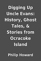 Digging Up Uncle Evans: History, Ghost…