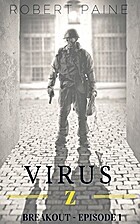 Virus Z: Breakout - Episode 1 by Robert…