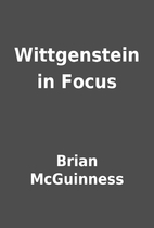 Wittgenstein in Focus by Brian McGuinness