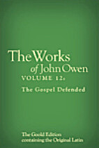 The Works of John Owen, Vol. 12: The Gospel…