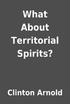 What About Territorial Spirits? by Clinton…