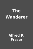 The Wanderer by Alfred P. Fraser