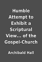 Humble Attempt to Exhibit a Scriptural…