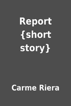 Report {short story} by Carme Riera