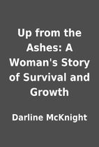 Up from the Ashes: A Woman's Story of…