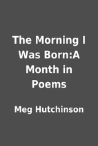 The Morning I Was Born:A Month in Poems by…