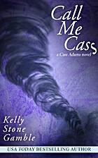Call Me Cass : A Cass Adams Novel by Gamble…