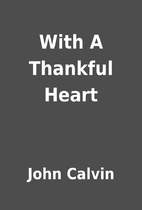 With A Thankful Heart by John Calvin
