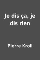 Je dis ça, je dis rien by Pierre Kroll