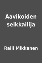 Aavikoiden seikkailija by Raili Mikkanen