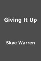 Giving It Up by Skye Warren