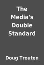 The Media's Double Standard by Doug Trouten
