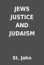 JEWS JUSTICE AND JUDAISM by St. John