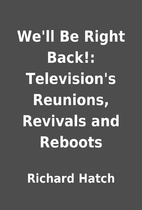 We'll Be Right Back!: Television's Reunions,…