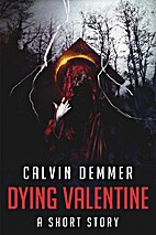 Dying Valentine by Calvin Demmer