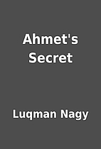 Ahmet's Secret by Luqman Nagy