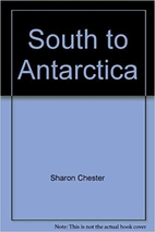South to Antarctica by Sharon Chester