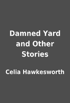 Damned Yard and Other Stories by Celia…