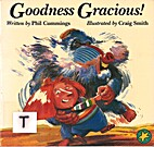 Goodness Gracious! by Phil Cummings