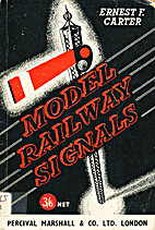 Model Railway Signals by Ernest F. Carter