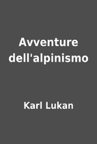 Avventure dell'alpinismo by Karl Lukan