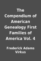 The Compendium of American Genealogy First…