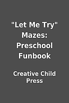 Let Me Try Mazes: Preschool Funbook by…
