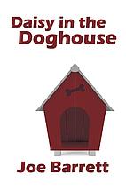 Daisy in the Doghouse by Joe Barrett