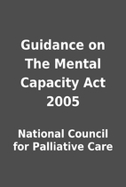 Guidance on The Mental Capacity Act 2005 by…