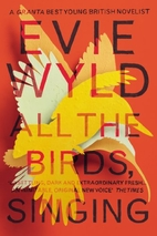 All the Birds, Singing: A Novel by Evie Wyld