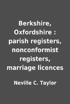 Berkshire, Oxfordshire : parish registers,…
