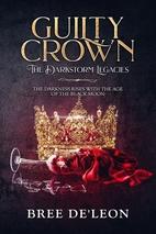 Guilty Crown (The Darkstorm Legacies, Book…