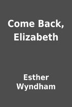 Come Back, Elizabeth by Esther Wyndham