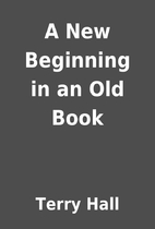 A New Beginning in an Old Book by Terry Hall