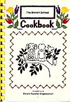 The Branch School Cookbook by Branch School…