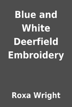Blue and White Deerfield Embroidery by Roxa…