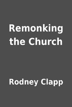 Remonking the Church by Rodney Clapp