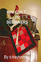 Mini Quilt For Beginners by D. Trayhorne