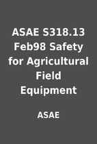ASAE S318.13 Feb98 Safety for Agricultural…