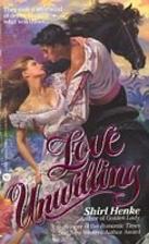 Love Unwilling by Shirl Henke