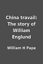 China travail: The story of William Englund…