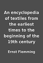 An encyclopedia of textiles from the…