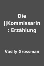 Die ||Kommissarin : Erzählung by Vasily…