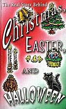 The Real Story Behind Christmas, Easter and…