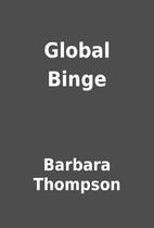 Global Binge by Barbara Thompson