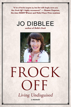 Frock-off : living undisguised by Jo Dibblee