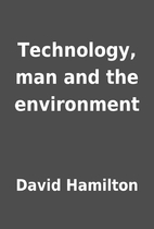 Technology, man and the environment by David…