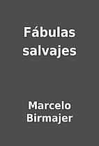 Fábulas salvajes by Marcelo Birmajer